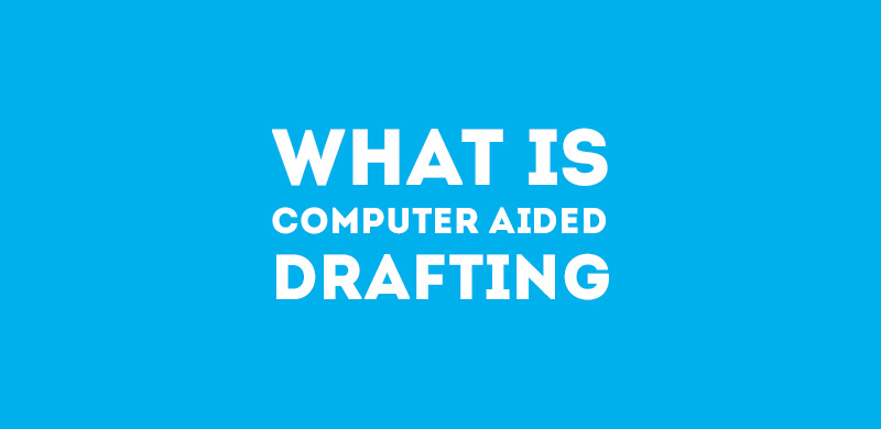 What is Computer Aided Drafting