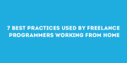 7 Best Practices Used By Freelance Programmers Working From Home