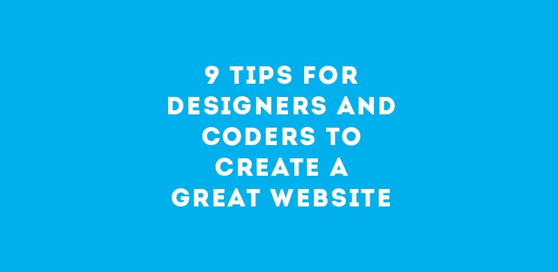9 Tips for Designers and Coders to Create a Great Website