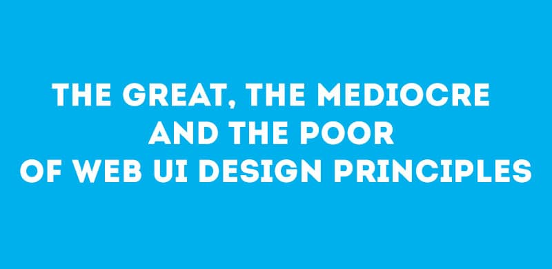 The Great, The Mediocre and The Poor of Web UI Design Principles