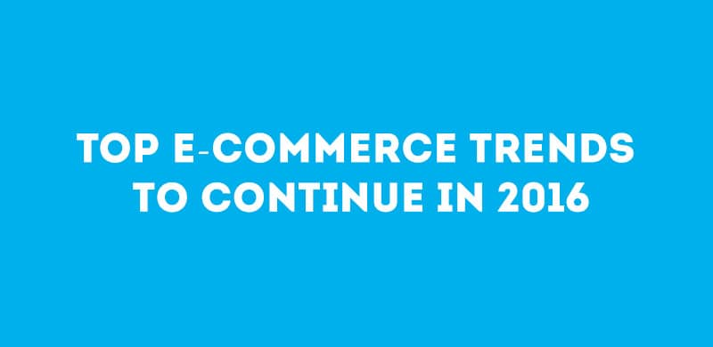 Top E-Commerce Trends to Continue in 2016