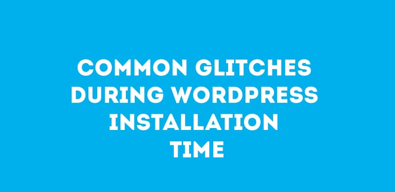 Common Glitches During WordPress Installation Time