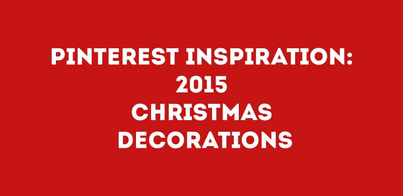 PINTEREST INSPIRATION: 2015 Christmas decorations