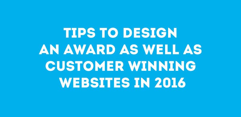 Tips to design an award as well as customer winning websites in 2016