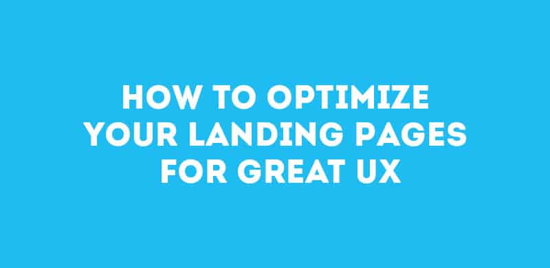 How to optimize your landing pages for great UX