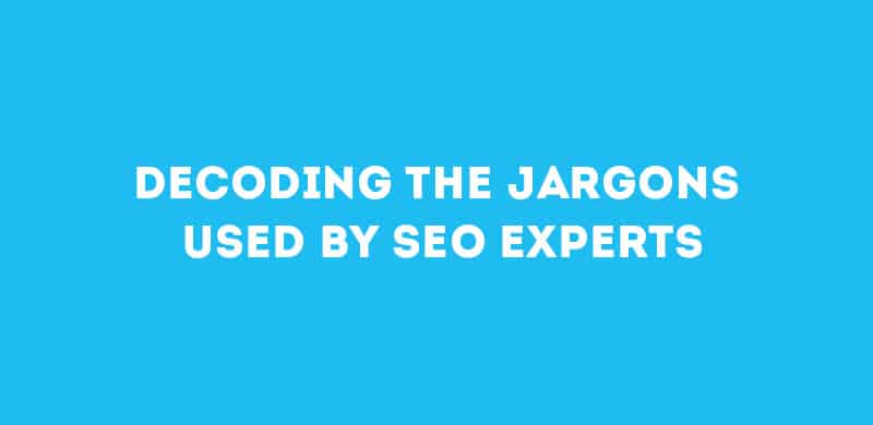 Decoding the Jargons Used by SEO Experts