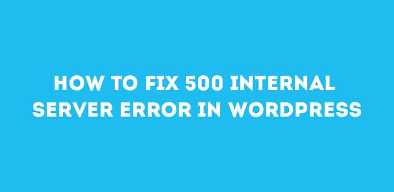 How To Fix 500 Internal Server Error In WordPress