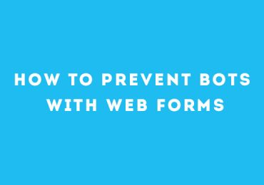 How To Prevent Bots With Web Forms
