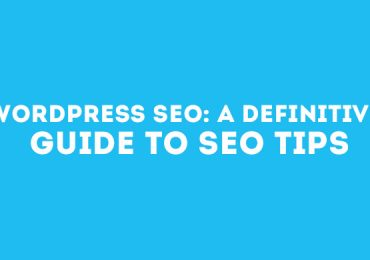 WordPress SEO: A Definitive Guide to SEO Tips