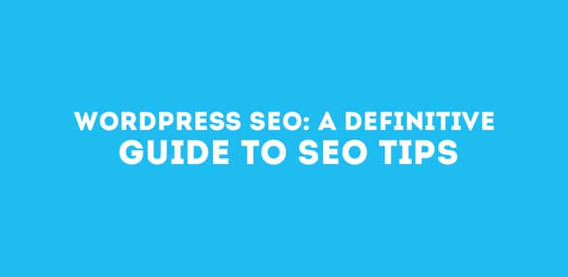 WordPress SEO: A Definitive Guide to SEO Tips
