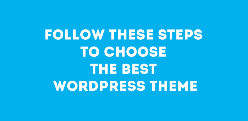 Follow These Steps To Choose The Best WordPress Theme