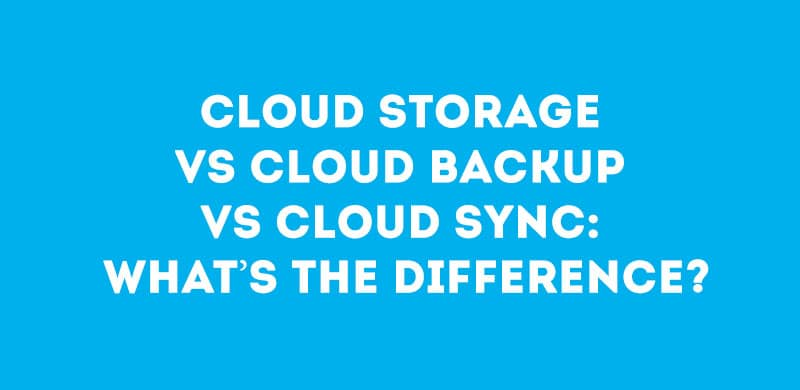 Cloud Storage vs Cloud Backup vs Cloud Sync: What's the Difference?