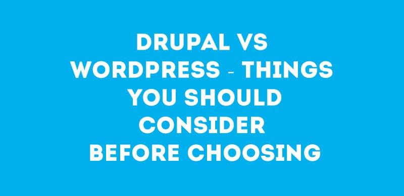 Drupal Vs WordPress – Things You Should Consider Before Choosing