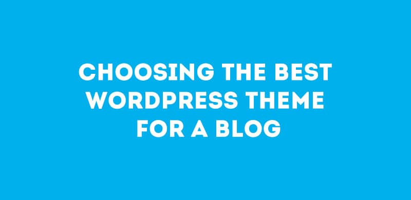 Choosing The Best WordPress Theme For A Blog