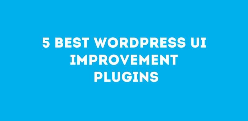 5 Best WordPress UI Improvement Plugins