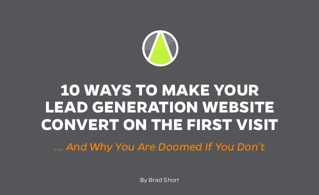 10 Ways To Make Your Lead Generation Website Convert On The First Visit