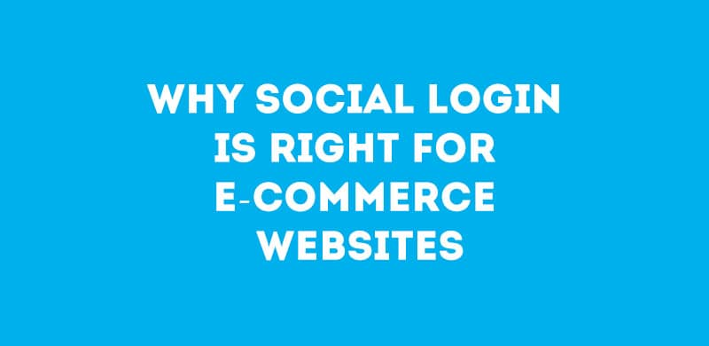 Why Social Login is Beneficial for E-Commerce Websites