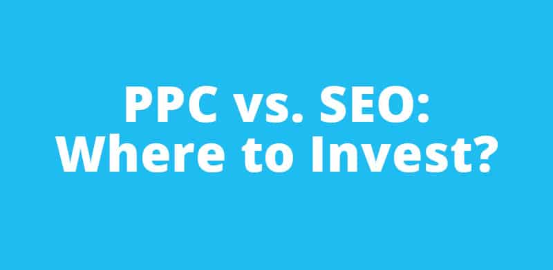 PPC vs. SEO: Where to Invest?