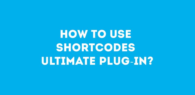 How to utilize and use Shortcodes Ultimate plugin?