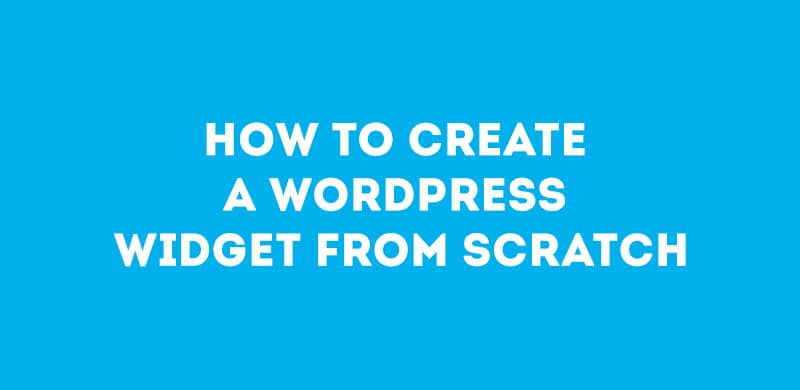 How to Create a WordPress Widget from Scratch