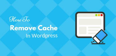 How To Remove WordPress Cache – The Ultimate Guide