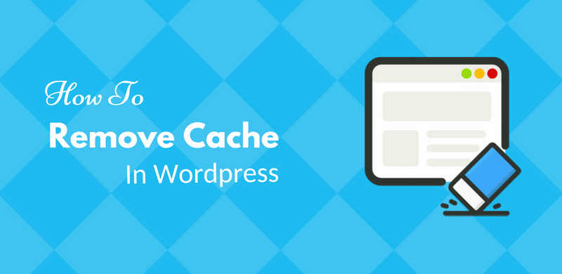 How to remove cache in wordpress