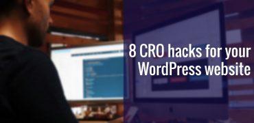 8 CRO Hacks For Your WordPress Website