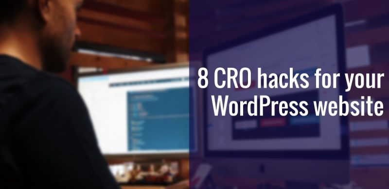8 CRO Hacks For Your WordPress Website